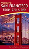 Frommer's San Francisco from $70 a Day, Adrian Poole, 0471769797