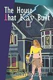 The House That Kay Built, Jackie Barrett, 0595351182