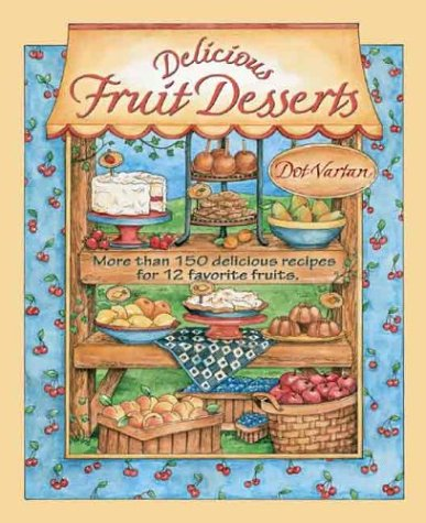 Read Online Delicious Fruit Desserts: More than 150 Delicious Recipes for 12 Favorite Fruits (Dorothy Jean's Home Cooking Collection) pdf epub