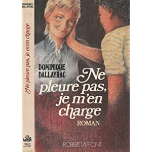 Ne pleure pas, je m'en charge!: Roman (Sylvain) (French Edition) Dominique Dallayrac
