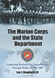 This work is a complete history of the partnership between the Department of State and the United States Marine Corps. From its formation in 1775, the Corps developed a close working relationship with the diplomatic service of the Continental Congres...