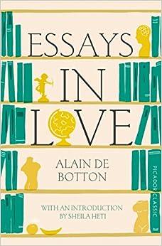 essays in love picador classic picador classics alain de essays in love picador classic picador classics