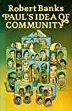 Paul's Idea of Community : The Early House Churches in the Historical Setting, Banks, Robert, 0802818307