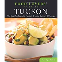 Food Lovers' Guide to® Tucson: The Best Restaurants, Markets & Local Culinary Offerings