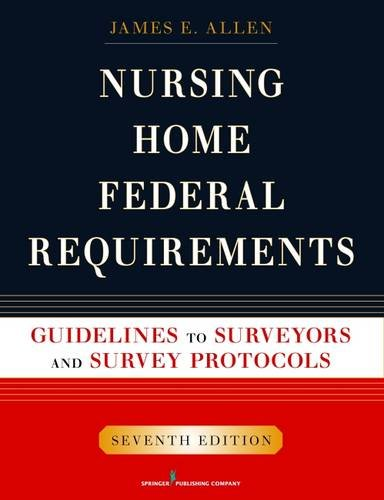 Nursing Home Federal Requirements: Guidelines to Surveyors and Survey Protocols, 7th Edition by Brand: Springer Publishing Company