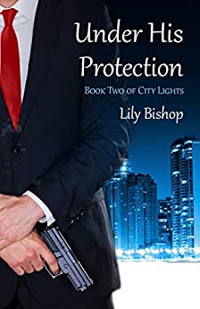 Under His Protection (City Lights Book 2) by [Bishop, Lily]