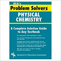 physical chemistry problem solver problem solvers solution guides  physical chemistry problem solver problem solvers solution guides the editors of rea 9780878915323 com books