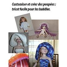 Customiser et créer des poupées : tricot facile pour les habiller. (French Edition)