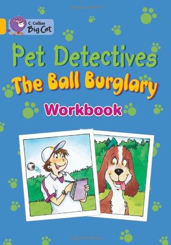 The Pet Detectives: The Ball Burglary Workbook (Collins Big Cat) pdf epub
