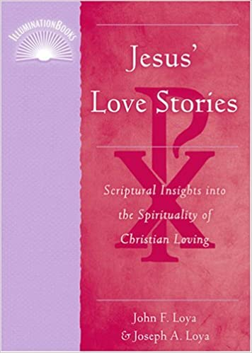 Book Jesus' Love Stories: Scriptural Insights Into the Spirituality of Christian Loving (Illuminationbooks) by John A Loya (2007-07-01)