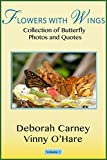 Flowers With Wings: Photos with Quotes and Poetry About Flying Flowers aka Butterflies (Butterfly Photographic Series Book 1)