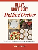 Books : Delay, Don't Deny Digging Deeper: Advancing Your Intermittent Fasting Lifestyle