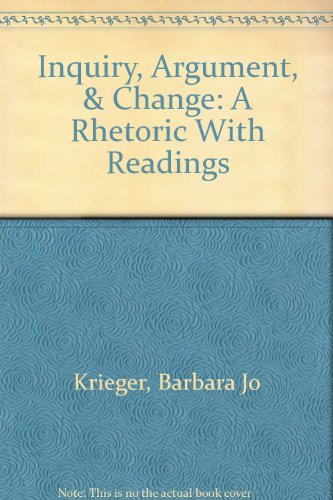Inquiry, Argument, & Change: A Rhetoric With Readings