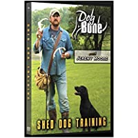 Dog Bone Shed Dog Training DVD Shed Dog Training with Jeremy Moore (shed Dog, shed Hunting, Deer Tracking)