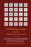 Unconventional Wisdom Works : 25 Marketing Strategies to Build Your Outdoor Recreation Business Today, Pelland, Peter and Schmarder, Evanne, 0984995579