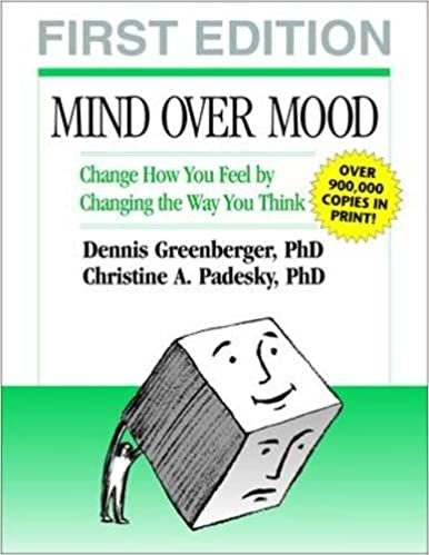 Mind Over Mood: Change How You Feel by Changing the Way You Think ...