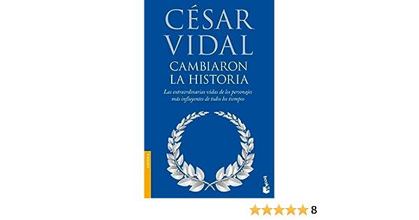 Cambiaron la historia (Divulgación): Amazon.es: Vidal, César ...