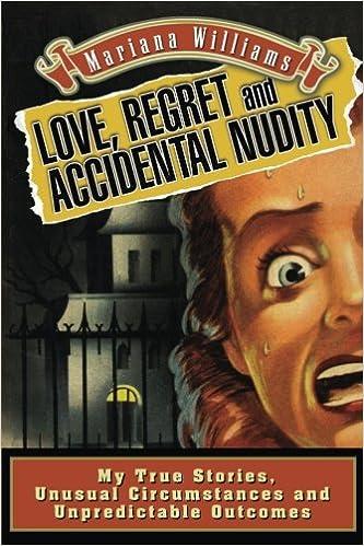 Love, Regret and Accidental Nudity: My true stories, unusual