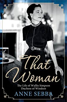 That Woman: The Life of Wallis Simpson, Duchess of Windsor by [Sebba, Anne]