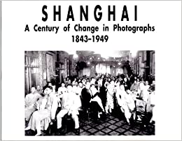 Book Shanghai: A century of change in photographs, 1843-1949
