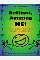 Brilliant, Amazing Me!: One of a kind Insert-A-Photo book that makes your child the star! (I'm A Star Photo Book) (Volume 2) Paperback