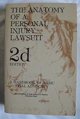 The Anatomy Of A Personal Injury Lawsuit  A Handbook Of Basic Trial Advocacy