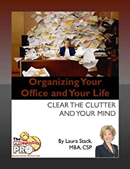 Organizing Your Office and Your Life - Clear the Clutter and Your Mind by [Stack, Laura]