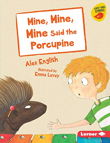 Mine, Mine, Mine Said the Porcupine (Early Bird Readers - Blue (Early Bird Stories TM))