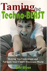 Taming the Techno-Beast, Helping You Understand and Navigate Your Child's Electronic World Paperback