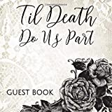 Til Death Do Us Part Guest Book: Gothic Romance Roses & Lace Sign in Guestbook - Black and White Register for Wedding…