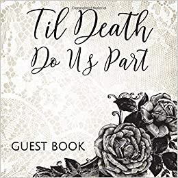 Til Death Do Us Part Guest Book Gothic Romance Roses Lace Sign In Guestbook Black And White Register For Wedding Halloween Costume Party Message Lines For Email Name And