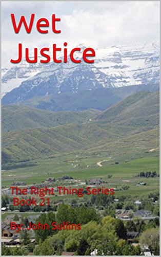 Wet Justice: The Right Thing Series Book 21 by [Sullins, By: John]