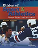 Ethics of Sport & Athletics: Theory, Issues, and Application