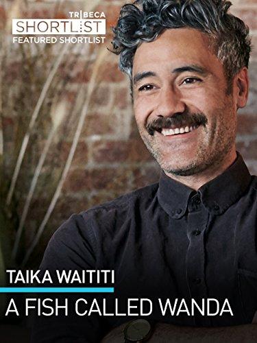 Taika Waititi: A Fish Called Wanda