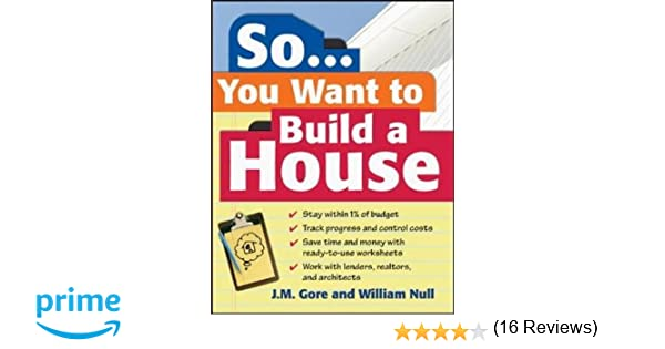 So... You Want To Build a House: A Complete Workbook for Building ...