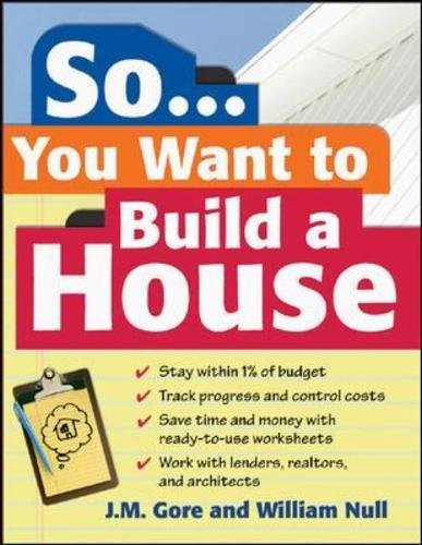 So... You Want To Build a House: A Complete Workbook for Building Your Own Home by McGraw-Hill Professional