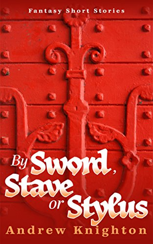 Book: By Sword, Stave or Stylus - Fantasy Short Stories by Andrew Knighton