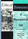 Ethical Dimensions of Pharmaceutical Care, Haddad, Amy M., 0789002043