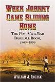 When Johnny Came Sliding Home, William J. Ryczek, 0786427574