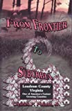 From Frontier to Suburbia, Loudoun County, Virginia; One of America's Fastest Growing Counties, Poland, Charles P., Jr., 0788431870