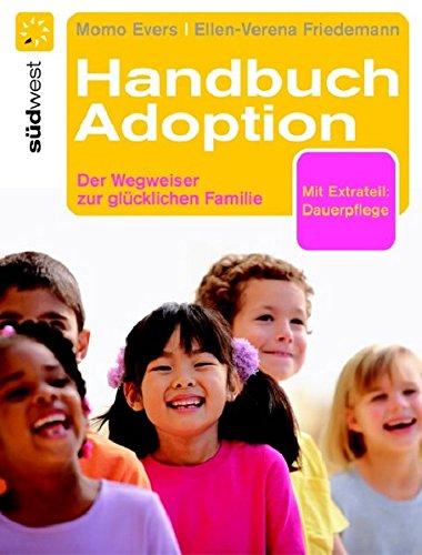 Handbuch Adoption: Der Weg zur glücklichen Familie Broschiert – 2. Mai 2007 Momo Evers Ellen-Verena Friedemann Südwest Verlag 3517082759