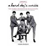 A Hard Day's Write: The Stories Behind Every Beatles Song (Stories Behind Every Song) by Steve Turner (2012) Paperback