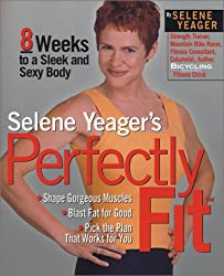 Selene Yeager's Perfectly Fit: 8 Weeks to a Sleek and Sexy Body