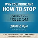 Why You Drink and How to Stop: A Journey to Freedom Audiobook by Veronica Valli Narrated by Veronica Valli