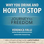 Why You Drink and How to Stop: A Journey to Freedom | Veronica Valli