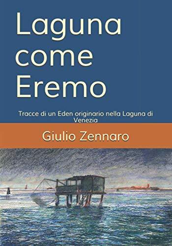 Laguna Air Plein - Laguna come Eremo: Tracce di un Eden originario nella Laguna di Venezia (Italian Edition)