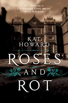Roses and Rot by [Howard, Kat]