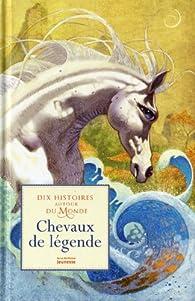 Chevaux de légende : Dix histoires autour du monde par Christine Pompéï