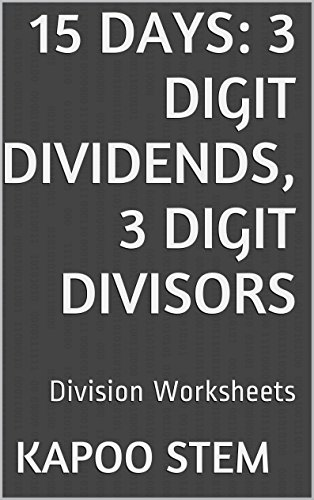15 Division Worksheets with 3-Digit Dividends, 3-Digit Divisors: Math Practice Workbook (15 Days Math Division Series - Detector Curtain