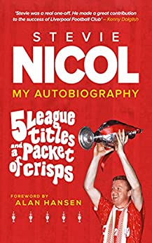 Stevie Nicol – My Autobiography: 5 League Titles and a Packet of Crisps by [